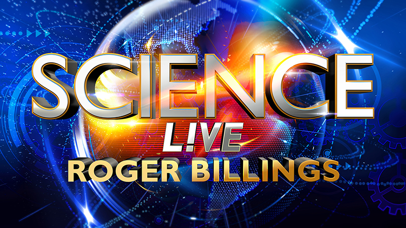 Science Live with Roger Billings